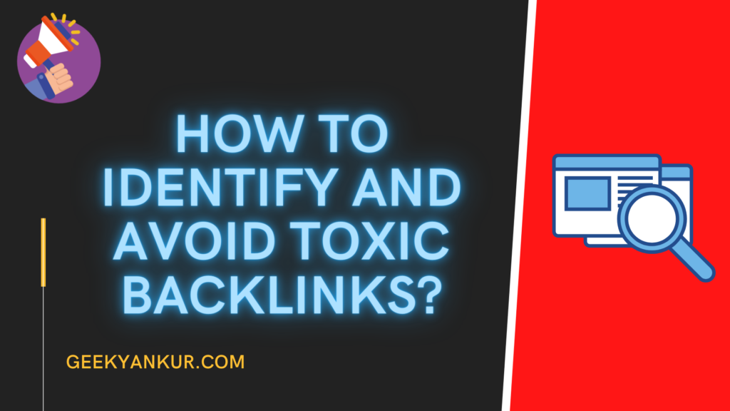How To Identify and Avoid Toxic Backlinks