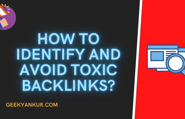 How To Identify and Avoid Toxic Backlinks?